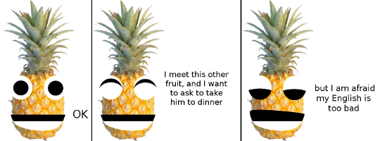 "Paul saying ""OK. I meet this other fruit, and I want to ask to take him to dinner, but I am afraid my English is too bad."""